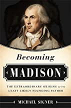 Becoming Madison: The Extraordinary Origins…