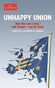 Unhappy Union: How the euro crisis – and…