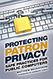 Protecting patron privacy : safe practices for public computers / Matthew Beckstrom ; Foreword by Barbara Jones