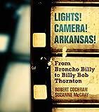Lights! Camera! Arkansas! : from Broncho Billy to Billy Bob Thornton / Robert Cochran, Suzanne McCray