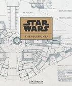 Star Wars: The Blueprints by J. W. Rinzler