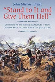 Stand to It and Give Them Hell: Gettysburg…