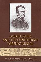 Gabriel Rains and the Confederate Torpedo…