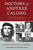Doctors of another calling : physicians who are known best in fields other than medicine / edited by David K. C. Cooper