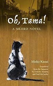 Oh, Tama!: A Mejiro Novel de Mieko Kanai