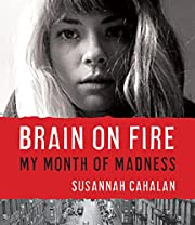 Brain on Fire: My Month of Madness de…
