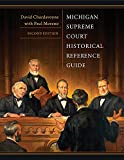 Michigan Supreme Court historical reference guide / David Chardovoyne, Paul Moreno ; book design by Walton Harris ; foreword by Wallace D. Riley