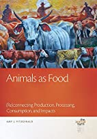 Animals as Food: (Re)connecting Production,…