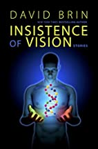 Insistence of Vision by David Brin