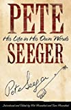 Pete Seeger : his life in his own words / Pete Seeger ; selected and edited by Rob Rosenthal and Sam Rosenthal