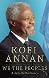 We the peoples : a UN for the 21st century / Kofi Annan ; edited by Edward Mortimer