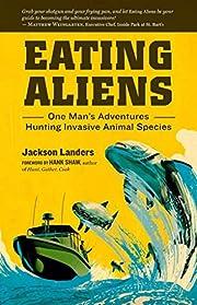 Eating Aliens: One Man's Adventures…