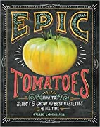 Epic Tomatoes: How to Select and Grow the…