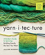 Yarnitecture: A Knitter's Guide to Spinning:…