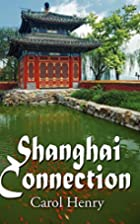 Shanghai Connection by Carol Henry