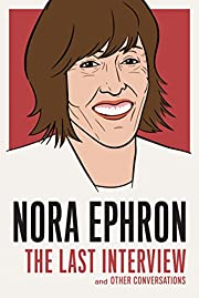 Nora Ephron: The Last Interview: and Other…