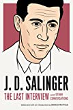 J. D. Salinger : the last interview and other conversations / J. D. Salinger ; edited and with an introduction by David Streitfeld