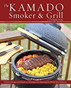 The Kamado Smoker and Grill Cookbook:…