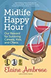 Midlife happy hour : our reward for surviving careers, kids, and chaos / Elaine Ambrose