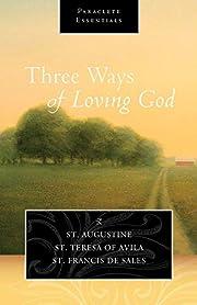 Three ways of loving God : St. Augustine,…