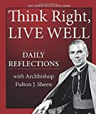 Think right, live well : daily reflections with Archbishop Fulton J. Sheen / Archbishop Fulton J. Sheen ; edited by Bert Ghezzi
