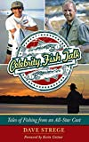 Celebrity Fish Talk : Tales of Fishing from an All-Star Cast