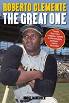 Roberto Clemente: The Great One by Bruce…