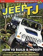 Jeep TJ 1997-2006: How to Build & Modify by…
