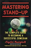Mastering stand-up : the complete guide to becoming a successful comedian / Stephen Rosenfield