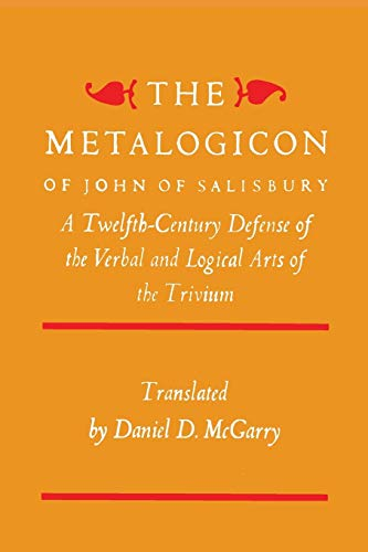 The Metalogicon of John of Salisbury: A Twelfth-Century Defense Of The Verbal And Logical Arts Of The Trivium, Salisbury, John Of