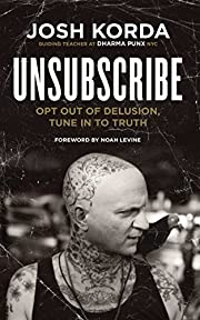 Unsubscribe: Opt Out of Delusion, Tune In to…