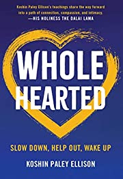 Wholehearted: Slow Down, Help Out, Wake Up…