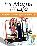 Fit Moms For Life: How To Have Endless…
