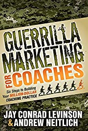 Guerrilla Marketing for Coaches: Six Steps…