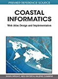 Coastal informatics : web atlas design and implementation / Dawn J. Wright, Ned Dwyer, Valerie Cummins, [editors]