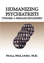 Humanizing Psychiatrists: Toward A Humane…