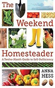 The Weekend Homesteader: A Twelve-Month…