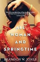 All Woman and Springtime by Brandon W. Jones