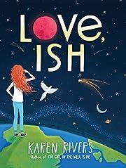 Love, Ish de Karen Rivers