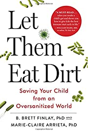 Let Them Eat Dirt: Saving Your Child from an…