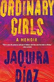 Ordinary Girls: A Memoir de Jaquira Díaz