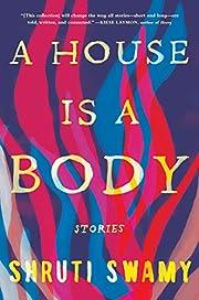 A House Is a Body: Stories por Shruti Swamy