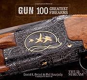 GUN: 100 Greatest Firearms (Field & Stream)…