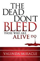 The Dead Don't Bleed: Those Who Are…