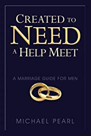 Created to Need a Help Meet: A Marriage…