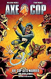 Axe Cop Volume 5: Axe Cop Gets Married and…