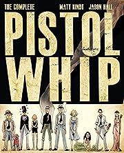The Complete Pistolwhip de Matt Kindt