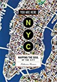 You are here NYC : mapping the soul of the city / Katharine Harmon