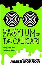 The Asylum of Dr. Caligari by James Morrow