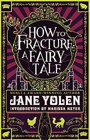 How to Fracture a Fairy Tale de Jane Yolen